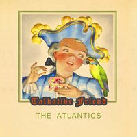 Talkative Friend — The Atlantics