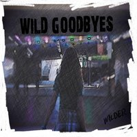 Wild Goodbyes — Wilder