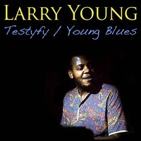 Testifyng / Young Blues — Larry Young