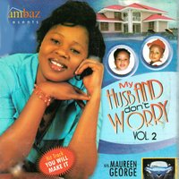My Husband Don't Worry, Vol. 2 — Sis. Maureen George