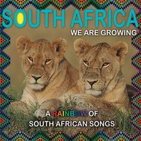 South Africa We Are Growing (A Rainbow of South African Songs) — сборник