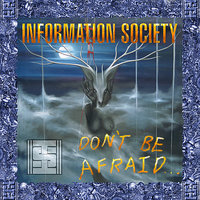 Don't Be Afraid — Information Society
