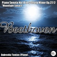 "Beethoven: Piano Sonata No.14 in C Sharp Minor Op.27/2 ""Moonlight Sonata"" — Dubravka Tomsic"