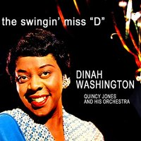 "The Swingin' Miss ""D"" — Dinah Washington, Quincy Jones And His Orchestra, Quincy Jones & His Orchestra"