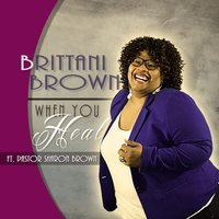 When You Heal (feat. Pastor Sharon Brown) — Brittani Brown