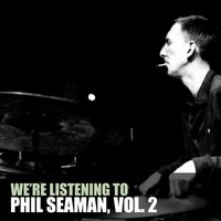 We're Listening to Phil Seaman, Vol. 2 — Phil Seaman