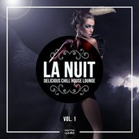 LA NUIT - Delicious Chill House Lounge, Vol. 1 — сборник