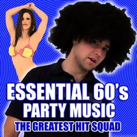 Essential 60's Party Music — The Greatest Hit Squad