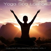 Yoga Spa Lounge - Chillout Relaxation Music, Vol. 1 — сборник