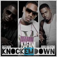 Knock 'em Down [feat. Gucci Mane & Bobby Valentino] — Gucci Mane, Bobby Valentino, Kafani