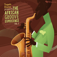 Thapelo Khomo presents the African Groove Experience Volume 2 — Thapelo Khomo