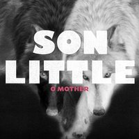 O Mother — Son Little