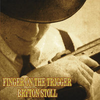 Finger on the Trigger — Bryton Stoll