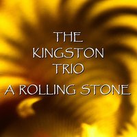 A Rolling Stone — The Kingston Trio