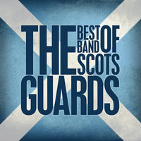 The Best of The Band of the Scots Guards — The Band Of The Scots Guards
