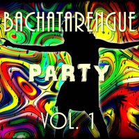Bachatarengue Party, Vol. 1 — сборник