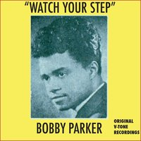 Watch Your Step — Bobby Parker