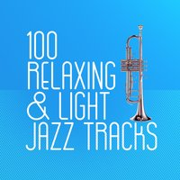 100 Relaxing & Light Jazz Tracks — сборник