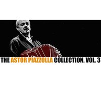 The Astor Piazzolla Collection, Vol. 3 — Astor  Piazzolla