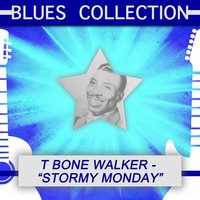 Blues Collection: Stormy Monday — T-Bone Walker