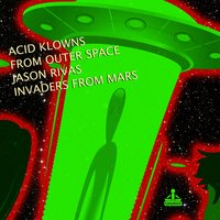 Invaders from Mars — Acid Klowns From Outer Space, Jason Rivas