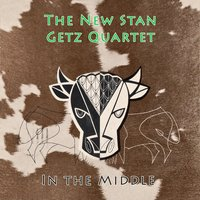 In The Middle — The New Stan Getz Quartet