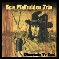 Diamonds to Coal — Eric Mcfadden Trio