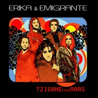 Tzigane from Mars — Erika & Emigrante