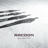 All in Good Time — Racoon