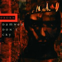 Damned Don't Cry — Reborn