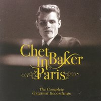 Chet Baker In Paris - The Complete Original Recordings — Chet Baker