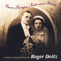 Love Songs, Now and Then — Roger Deitz