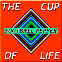 The Cup Of Life — Football Pepper