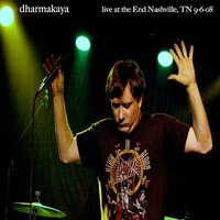Live at The End - Nashville, TN 9-6-08 — Dharmakaya