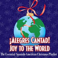 ¡Alegres Cantad! Joy to the World - The Essential Spanish-American Christmas Playlist — сборник