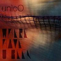 Where Have U Been — Unico