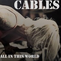 All In This World — Cables