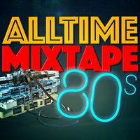 Alltime Mixtape: 80's — 80s Greatest Hits, 80's Pop Band, Compilation Années 80, 80s Greatest Hits|80's Pop Band|Compilation Années 80
