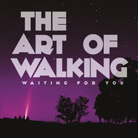 Waiting for You — The Art of Walking