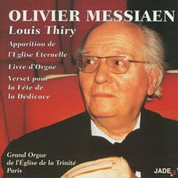 Olivier Messiaen - Apparition of the Eternal Church, Organ Book, Verse for the Festival of the Dedication — Louis Thiry