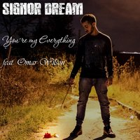 You're My Everything — Signor Dream, Omar Wilson