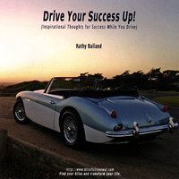 Drive Your Success Up! — Kathy Balland