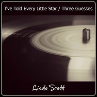 I've Told Every Little Star / Three Guesses — Linda Scott
