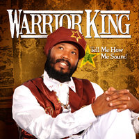 Tell Me How Me Sound — Warrior King