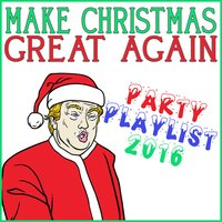 Make Christmas Great Again Party Playlist 2016 — сборник