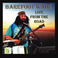 Live from the Road — Barefoot Wade