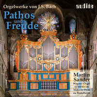Pathos & Freude - Organ Works by J.S. Bach — Martin Sander, Иоганн Себастьян Бах
