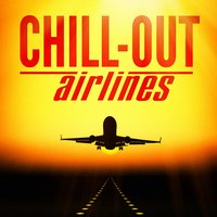 Chill-Out Airlines (Lounge Music to Help You Take Off) — Chill Out,Bar Lounge