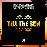 Till the Sun — Raf Marchesini, Vincent Martini