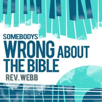 Somebody's Wrong About the Bible — Rev. Webb